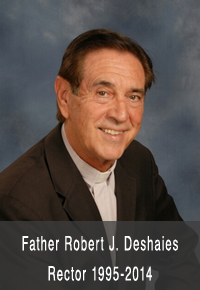 Father Robert J. Deshaies Rector 1995-2014