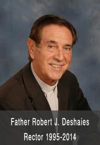 Father Robert J. Deshaies Rector 1995-2014